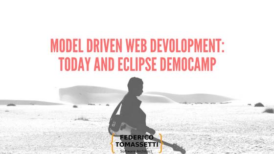 Model driven web devolopment: today and Eclipse DemoCamp