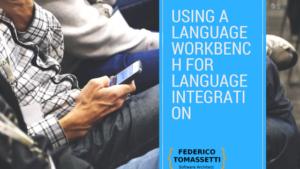 Using a language workbench for language integration