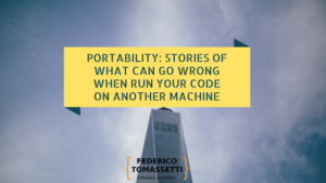 Portability: stories of what can go wrong when run your code on another machine