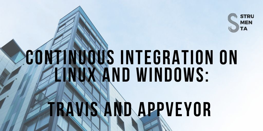 Continuos Integration on Linux and Windows: Travis and AppVeyor