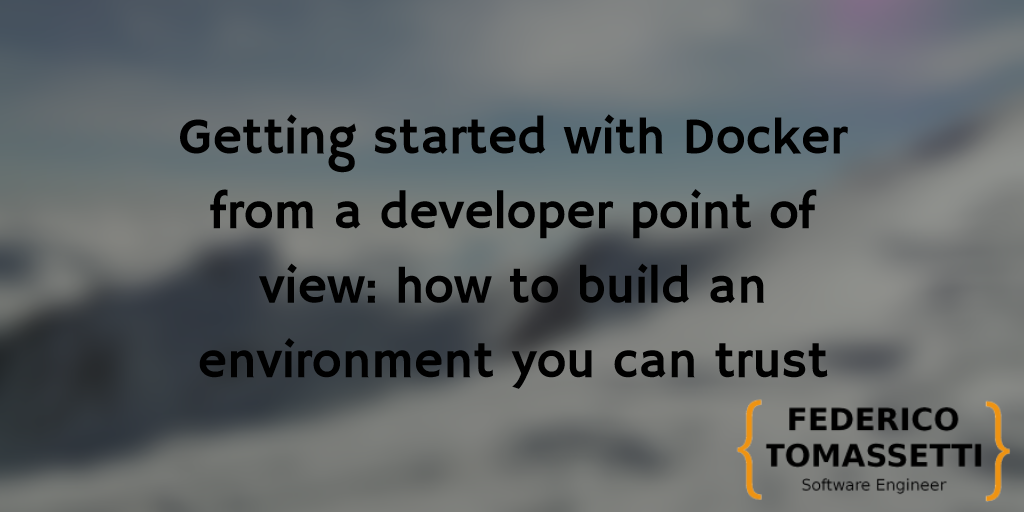 Getting started with Docker from a developer point of view: how to build an environment you can trust