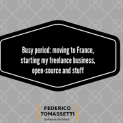 Busy period: moving to France, starting my freelance business, open-source and stuff