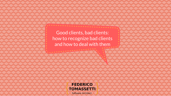 Good clients, bad clients: how to recognize bad clients and how to deal with them