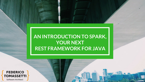 An introduction to Spark, your next REST Framework for Java