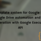 A template system for Google Docs: Google Drive automation and PDF generation with Google Execution API