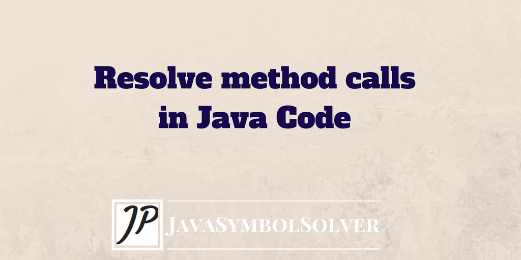 Resolve Method Calls In Java Code Using The Javasymbolsolver