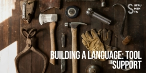 Building a language: tool support