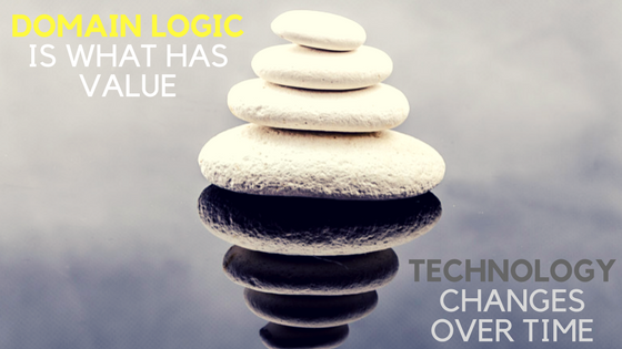 Domain Logic is what has value while technology changes over time