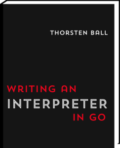 Writing an Interpreter in Go - A book from Thorsten Ball