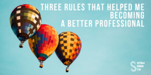 Three Rules that Helped Me Becoming a Better Professional
