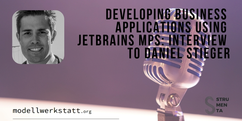 Developing Business Applications using Jetbrains MPS: interview to Daniel Stieger