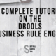 A complete tutorial on the Drools business rule engine